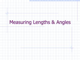 Measuring Lengths & Angles