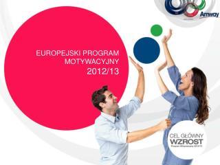 EUROPEJSKI PROGRAM  MOTYWACYJNY  201 2 /1 3