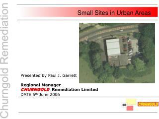 Presented by Paul J. Garrett Regional Manager   CHURNGOLD  Remediation Limited