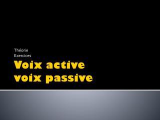 Voix active  voix passive