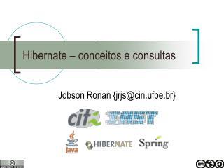 Hibernate – conceitos e consultas
