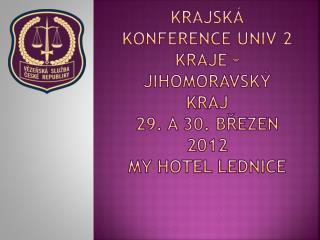 KRAJská   konference UNIV 2 Kraje – jihomoravský kraj 29. a 30. březen 2012 My hotel lednice