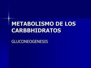 METABOLISMO DE LOS CARBBHIDRATOS