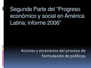 """Segunda Parte del """"Progreso económico y social en América Latina; informe 2006"""""""