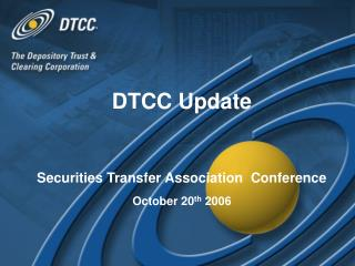 DTCC Update  Securities Transfer Association  Conference October 20th 2006