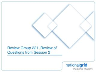 Review Group 221: Review of Questions from Session 2