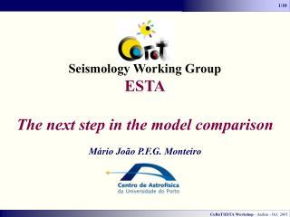 Seismology Working Group ESTA The next step in the model comparison Mário João P.F.G. Monteiro