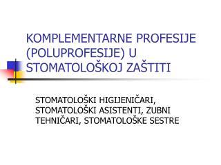 KOMPLEMENTARNE PROFESIJE (POLUPROFESIJE) U STOMATOLOŠKOJ ZAŠTITI