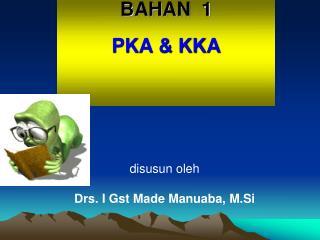 BAHAN  1 PKA & KKA