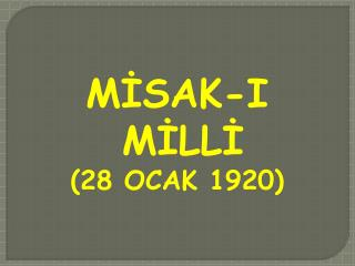 MİSAK-I MİLLİ (28 OCAK 1920)