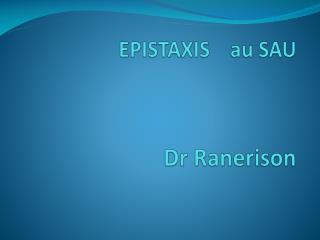 EPISTAXIS    au SAU