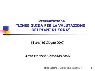 Presentazione �LINEE GUIDA PER LA VALUTAZIONE  DEI PIANI DI ZONA�