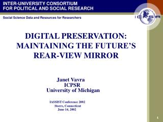 DIGITAL PRESERVATION:  MAINTAINING THE FUTURE�S REAR-VIEW MIRROR