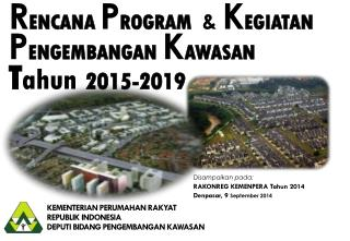 KEMENTERIAN PERUMAHAN RAKYAT REPUBLIK INDONESIA DEPUTI BIDANG PENGEMBANGAN KAWASAN