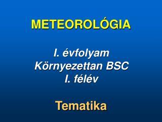 METEOROLÓG IA I. évfolyam K örnyezettan BSC I. félév Tematika
