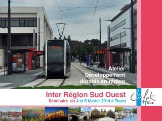 Inter Région Sud Ouest Séminaire   du  4 et 5 février 2014 à Tours