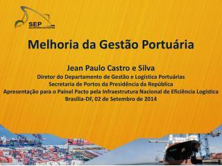 Melhoria da Gestão Portuária Jean Paulo Castr o e Silva