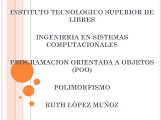 INSTITUTO TECNOLOGICO SUPERIOR DE LIBRES INGENIERIA EN SISTEMAS COMPUTACIONALES