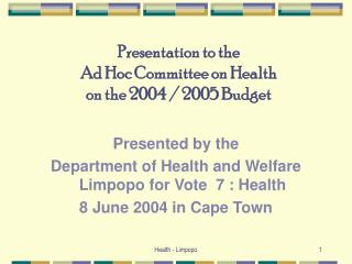 Presentation to the Ad Hoc Committee on Health  on the 2004 / 2005 Budget