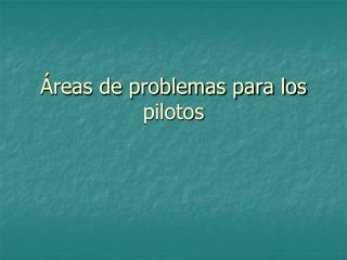 Áreas de problemas para los pilotos