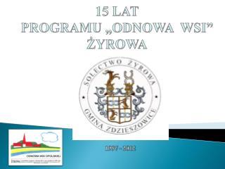 """15 LAT                                          PROGRAMU """"ODNOWA  WSI"""" ŻYROWA"""