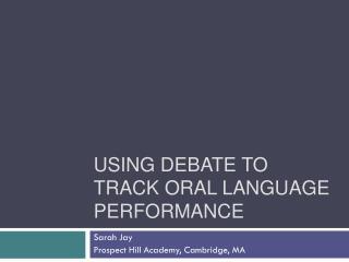 Using  debate  to track  oral  language  performance