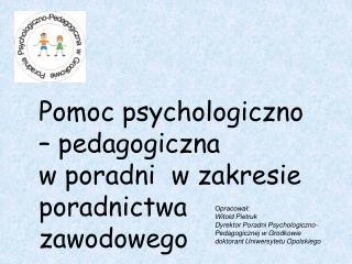 Opracowa?: Witold Pietruk Dyrektor Poradni Psychologiczno-Pedagogicznej w Grodkowie