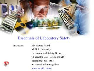 Instructor: Mr. Wayne Wood    McGill University    Environmental Safety Office    Chancellor Day Hall, room 615    Telep