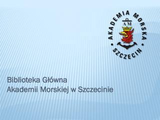 Biblioteka Główna  Akademii Morskiej w Szczecinie