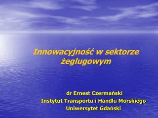 dr Ernest Czermański Instytut Transportu i Handlu Morskiego Uniwersytet Gdański
