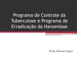 Programa de Controle da Tuberculose e Programa de Erradicação da Hanseníase