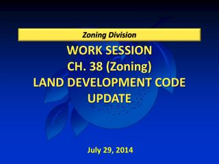 WORK SESSION CH. 38 (Zoning) LAND DEVELOPMENT CODE UPDATE