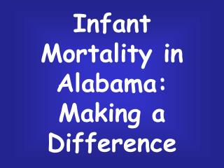 Infant Mortality in Alabama:  Making a Difference