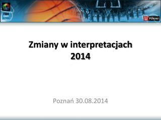 Zmiany w interpretacjach 2014