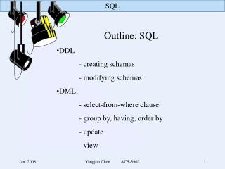 Outline: SQL DDL 	- creating schemas 	- modifying schemas DML 	- select-from-where clause