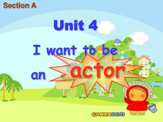 Unit 4 I want to be    an