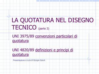 LA QUOTATURA NEL DISEGNO TECNICO  (parte 3)