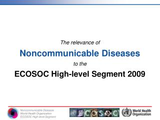 The relevance of  Noncommunicable Diseases  to the  ECOSOC High-level Segment 2009