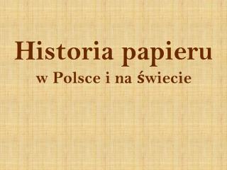 Historia papieru   w  P olsce i na świecie
