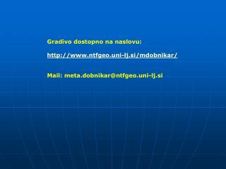 Gradivo dostopno na naslovu: ntfgeo.uni-lj.si/mdobnikar/