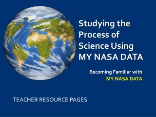 Studying the Process  of Science  Using  MY NASA DATA
