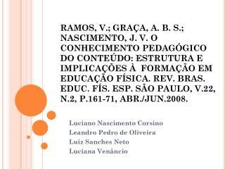 Luciano Nascimento Corsino Leandro Pedro de Oliveira Luiz Sanches Neto Luciana Venâncio