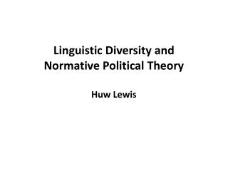 Linguistic Diversity and  Normative Political Theory Huw Lewis