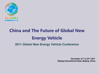 China and The Future of Global New Energy Vehicle 2011 Global New Energy Vehicle Conference