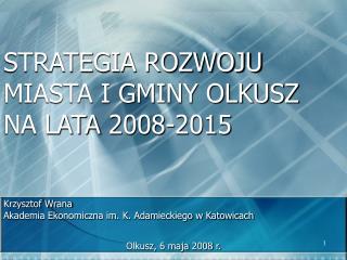 STRATEGIA ROZWOJU  MIASTA I GMINY OLKUSZ  NA LATA 2008-2015