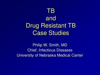 TB  and Drug Resistant TB Case Studies