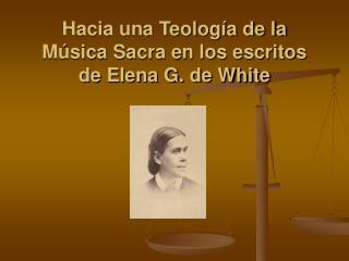 Hacia una Teología de la Música Sacra en los escritos de Elena G. de White