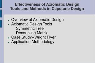 Overview of Axiomatic Design Axiomatic Design Tools   Symmetric Tree   Decoupling Matrix Case Study--Wright Flyer Applic