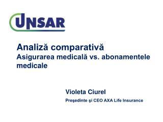 Analiz ă comparativă Asigurarea medicală vs. abonamentele medicale Violeta Ciurel