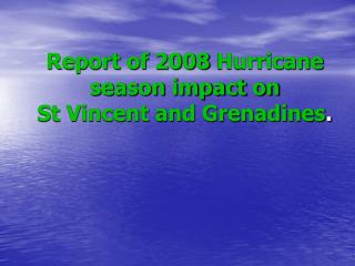 Report of 2008 Hurricane season impact on  St Vincent and Grenadines.